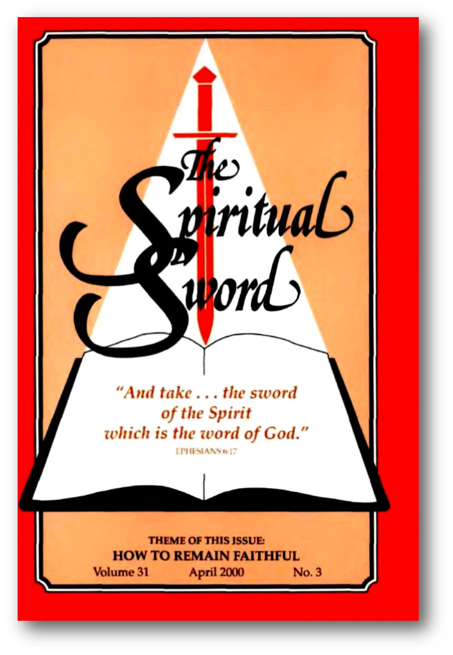 "The Spiritual Sword April 2000 – ""HOW TO REMAIN FAITHFUL"""