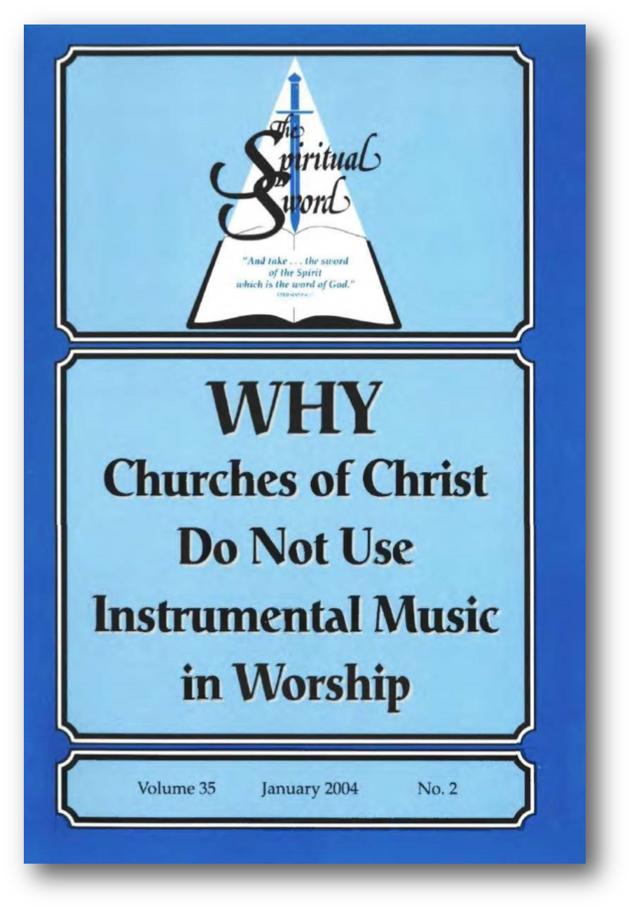 "The Spiritual Sword January 2004- ""WHY CHURCHES OF CHRIST DO NOT USE INSTRUMENTAL IN WORSHIP"""