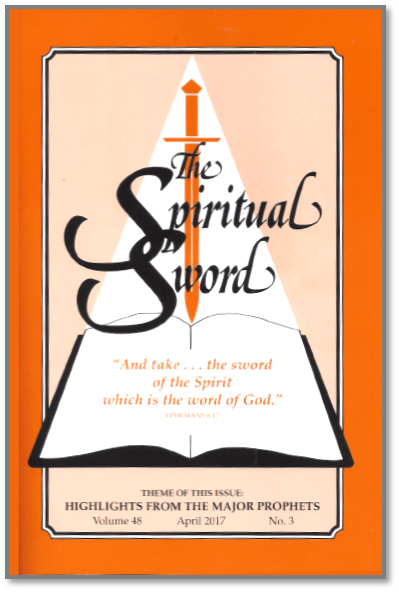 "The Spiritual Sword – April 2017 (Vol 48-#3) ""Highlights From The Major Prophets"""