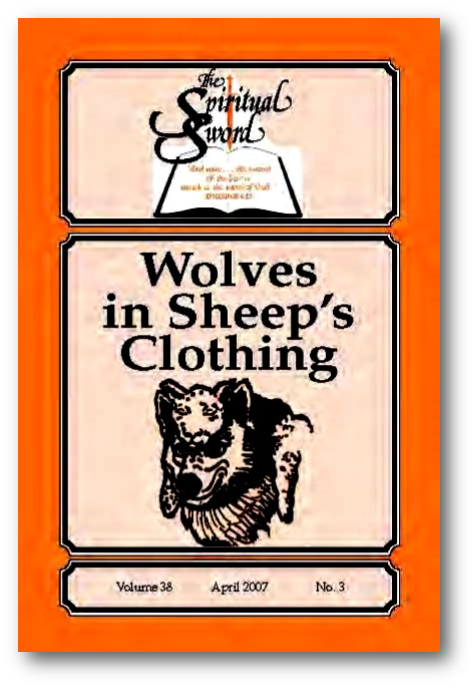 """The Spiritual Sword April 2007 – """"WOLVES IN SHEEP'S CLOTHING"""""""